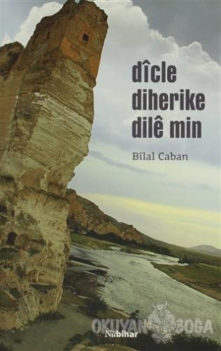 Dicle Diherike Dile Min - Bilal Caban - Nubihar Yayınları