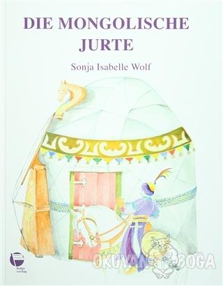 Die Mongolische Jurte (Ciltli) - Sonja Isabelle Wolf - Belge Yayınları