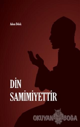 Din Samimiyettir - Adem Dölek - Rağbet Yayınları