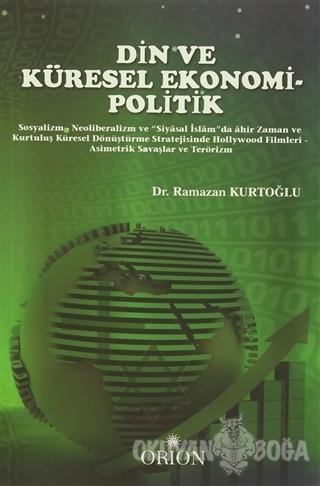 Din ve Küresel Ekonomi - Politik - Ramazan Kurtoğlu - Orion Kitabevi -