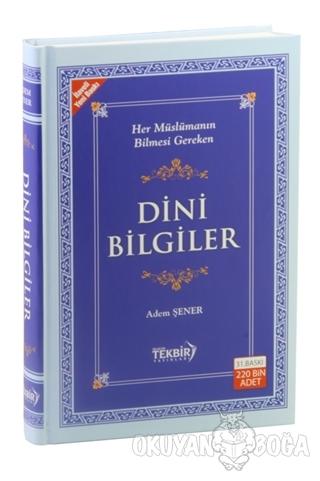 Dini Bilgiler (2. Hamur) (Ciltli) - Adem Şener - Tekbir Yayınları
