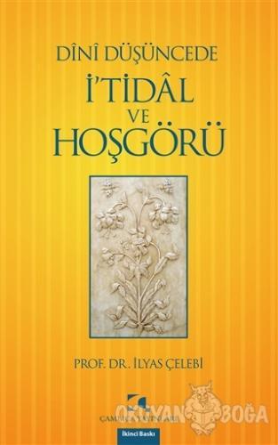 Dini Düşüncede İ'tidal ve Hoşgörü - İlyas Çelebi - Çamlıca Yayınları