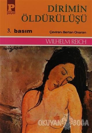 Dirimin Öldürülüşü - Wilhelm Reich - Payel Yayınları