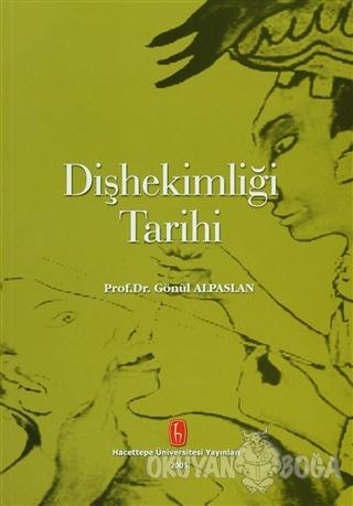 Diş Hekimliği Tarihi - Gönül Alpaslan - Hacettepe Üniversitesi Yayınla