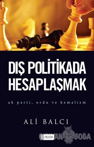 Dış Politikada Hesaplaşmak - Ali Balcı - Etkileşim Yayınları