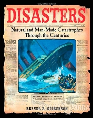 Disasters: Natural and Man-Made Catastrophes Through the Centuries (Ciltli)