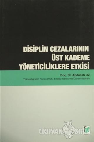 Disiplin Cezalarının Üst Kademe Yöneticiliklere Etkisi - Abdullah Uz -