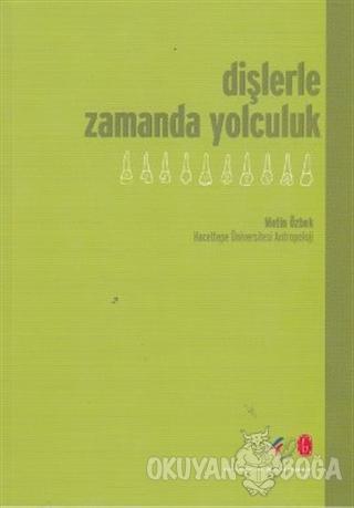 Dişlerle Zamanda Yolculuk - Metin Özbek - Hacettepe Üniversitesi Yayın