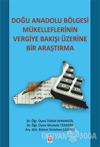 Doğu Anadolu Bölgesi Mükelleflerinin Vergiye Bakışı Üzerine Bir Araştırma