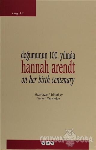 Doğumunun 100. Yılında Hannah Arendt - Kolektif - Yapı Kredi Yayınları