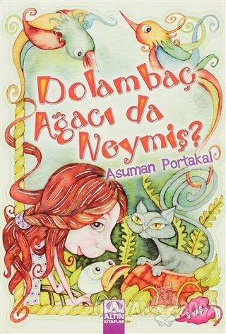 Dolambaç Ağacı da Neymiş - Asuman Portakal - Altın Kitaplar