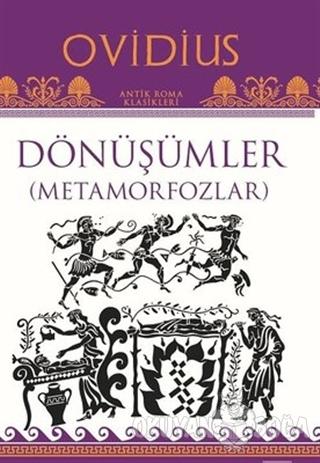 Dönüşümler ( Metamorfozlar ) - Ovidius - Töz Yayınları