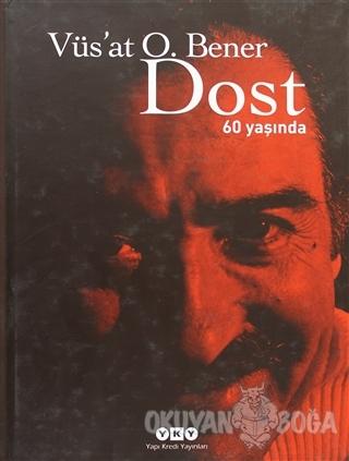 Dost - 60 Yaşında (Ciltli) - Vüs'at O. Bener - Yapı Kredi Yayınları