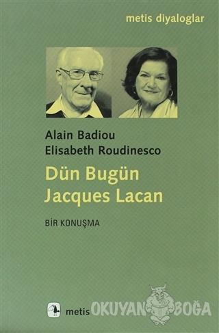 Dün Bugün Jacgues Lacan - Alain Badiou - Metis Yayınları