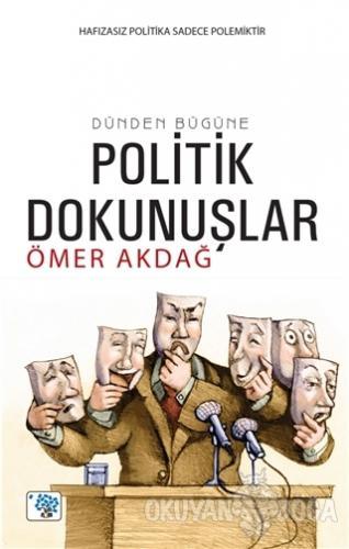 Dünden Bugüne Politik Dokunuşlar - Ömer Akdağ - Nüve Kültür Merkezi