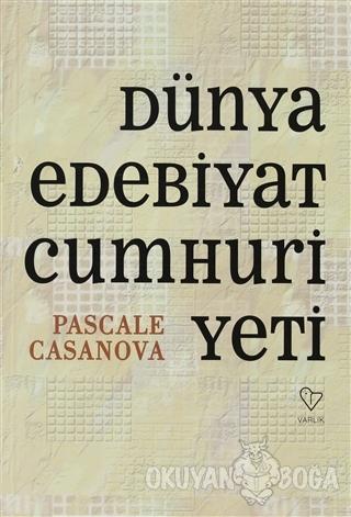 Dünya Edebiyat Cumhuriyeti - Pascale Casanova - Varlık Yayınları