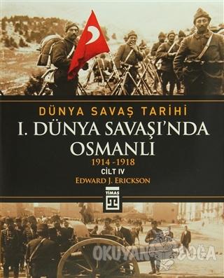 Dünya Savaş Tarihi Cilt 4: 1. Dünya Savaşı'nda Osmanlı (Ciltli) - Edwa