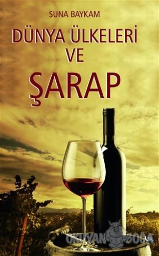 Dünya Ülkeleri ve Şarap - Suna Baykam - Gece Kitaplığı