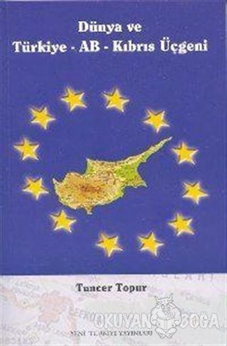 Dünya ve Türkiye AB Kıbrıs Üçgeni - Tuncer Topur - Yeni Türkiye Yayınl