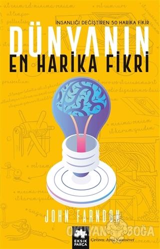 Dünyanın En Harika Fikri - John Farndon - Eksik Parça Yayınları
