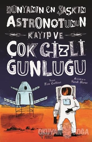 Dünyanın En Şaşkın Astronotunun Kayıp ve Çok Gizli Günlüğü (Ciltli)