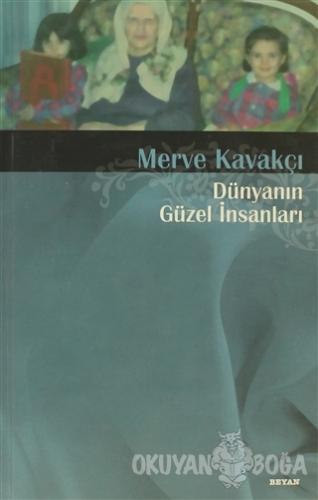 Dünyanın Güzel İnsanları - Merve Kavakçı - Beyan Yayınları