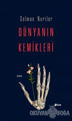 Dünyanın Kemikleri - Selman Nuriler - Şule Yayınları