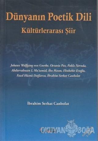 Dünyanın Poetik Dili - Kültürlerarası Şiir - İbrahim Serhat Canbolat -