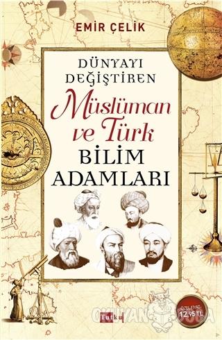 Dünyayı Değiştiren Müslüman ve Türk Bilim Adamları - Emir Çelik - Tutk
