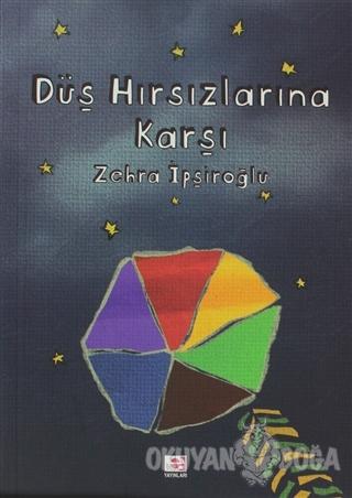 Düş Hırsızlarına Karşı - Zehra İpşiroğlu - E Yayınları