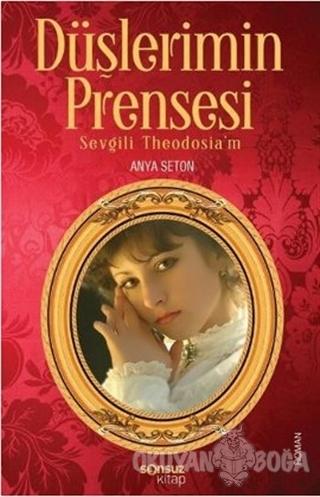 Düşlerimin Prensesi - Anya Seton - Sonsuz Kitap Yayınları