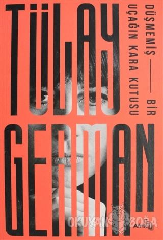 Düşmemiş Bir Uçağın Kara Kutusu - Tülay German - Afrika Yayınları