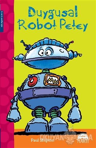 Duygusal Robot Petey - Paul Shipton - Martı Yayınları