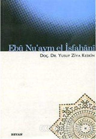 Ebü Nu'aym El İsfahani - Yusuf Ziya Keskin - Beyan Yayınları