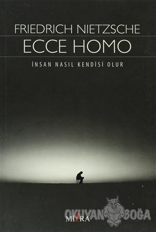 Ecce Homo - Friedrich Wilhelm Nietzsche - Mitra Yayınları
