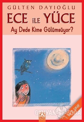 Ece ile Yüce Ay Dede Kime Gülümsüyor? (1. ve 2. Sınıf) - Gülten Dayıoğ