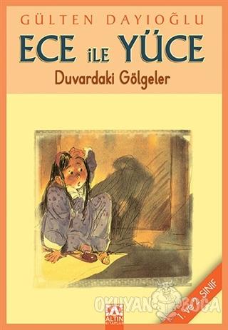 Ece ile Yüce - Duvardaki Gölgeler - Gülten Dayıoğlu - Altın Kitaplar