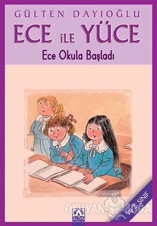 Ece ile Yüce - Ece Okula Başladı - Gülten Dayıoğlu - Altın Kitaplar