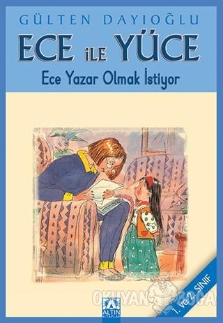 Ece ile Yüce - Ece Yazar Olmak İstiyor - Gülten Dayıoğlu - Altın Kitap