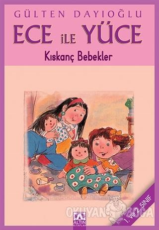 Ece ile Yüce - Kıskanç Bebekler - Gülten Dayıoğlu - Altın Kitaplar