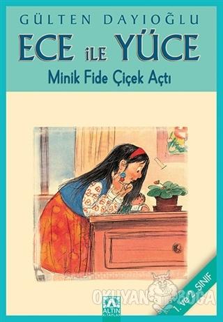 Ece ile Yüce - Minik Fide Çiçek Açtı - Gülten Dayıoğlu - Altın Kitapla