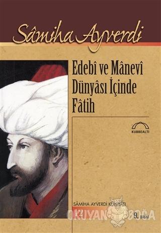 Edebi ve Manevi Dünyası içinde Fatih - Samiha Ayverdi - Kubbealtı Neşr