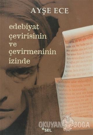 Edebiyat Çevirisinin ve Çevirmeninin İzinde - Ayşe Ece - Sel Yayıncılı