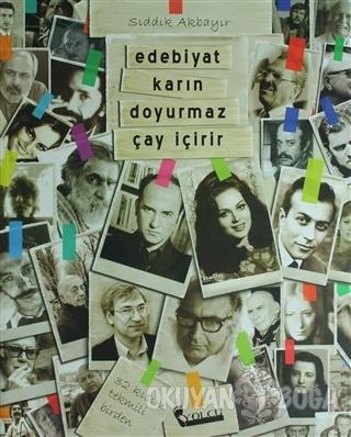 Edebiyat Karın Doyurmaz Çay İçirir - Sıddık Akbayır - Akçağ Yayınları