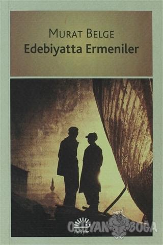 Edebiyatta Ermeniler - Murat Belge - İletişim Yayınevi