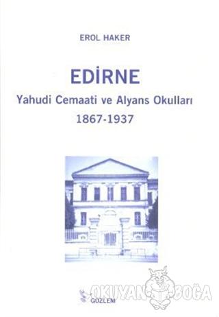 Edirne Yahudi Cemaati ve Alyans Okulları 1867-1937 - Erol Haker - Gözl
