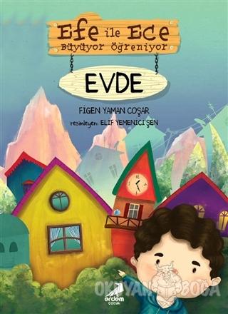 Efe ile Ece Büyüyor Öğreniyor: Evde - Figen Yaman Coşar - Erdem Çocuk