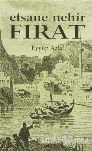 Efsane Nehir Fırat - Eyyüp Azlal - İlke Yayıncılık