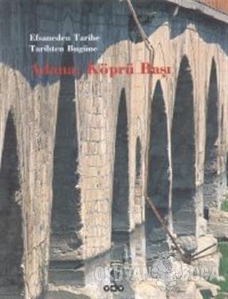 Efsaneden Tarihe, Tarihten Bugüne Adana: Köprü Başı (Ciltli) - Erman A