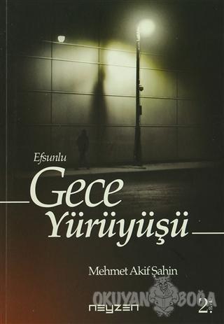 Efsunlu Gece Yürüyüşü - Mehmet Akif Şahin - Neyzen Kitap